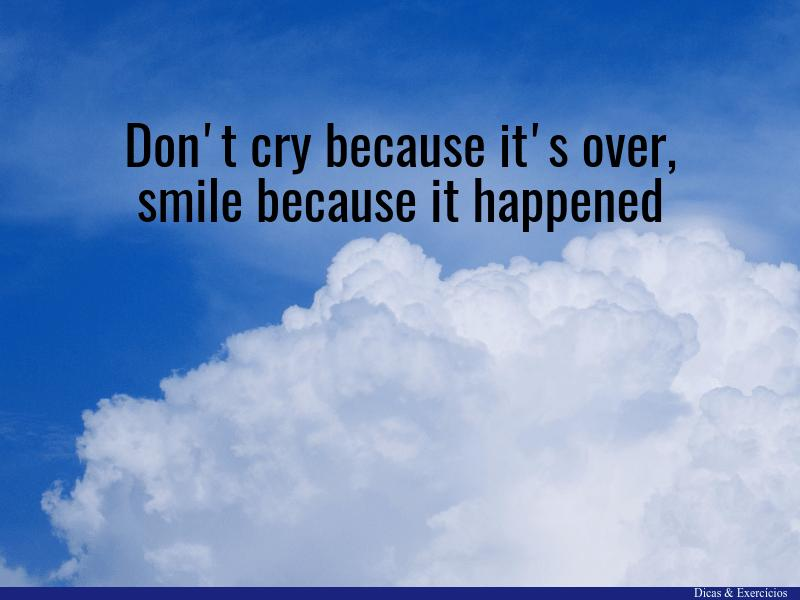 "Quote: ""Don't cry because it's over, smile because it happened."""