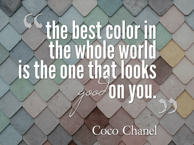 """Quote: """"The best color in the whole world is the one that looks good on you."""""""